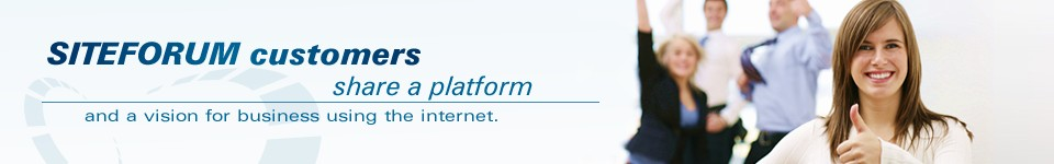 SITEFORUM customers share a platform and a vision for business using the internet.